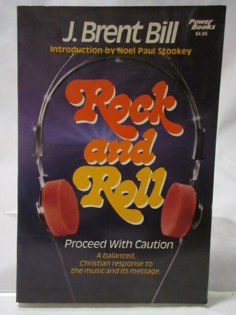 ROCK AND ROLL PROCEED WITH CAUTION BY J. BRENT BILL