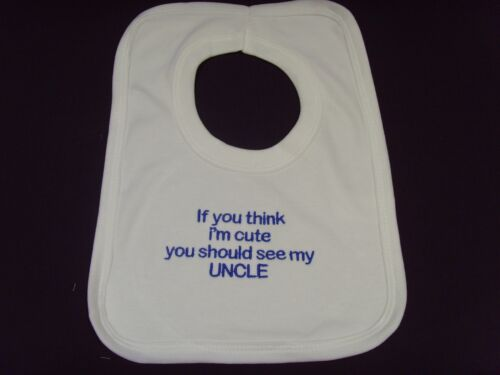 Funny Embroidered Personalised Bib Baby Shower Gift If you think i/'m cute Uncle