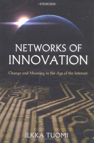 Networks of Innovation: Change and Meaning in the Age of the Internet, Tuomi, Il