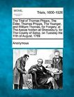 The Trial of Thomas Phipps, the Elder, Thomas Phipps, the Younger, and William Thomas, for Forgery, at the Assize Holden at Shrewsbury, for the County of Salop, on Tuesday the 11th of August, 1789 by Anonymous (Paperback / softback, 2012)