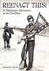 Reenact This!: A Nightmare Adventure in the Civil War by Daniel C Finck (Paperback / softback, 2012)