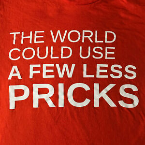 """""""The World Could Use A Few Less Pricks""""  S Orange Tee (pre-owned)"""