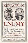 Kidnapping the Enemy: The Special Operations to Capture Generals Charles Lee and Richard Prescott by Christian M. McBurney (Hardback, 2014)