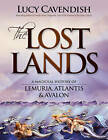 Lost Lands, the: A Magickal History of Lemuria, Atlantis & Avalon by Lucy Cavendish (Paperback, 2009)