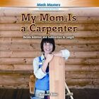 My Mom Is a Carpenter: Relate Addition and Subtraction to Length by Maryann Baker (Hardback, 2014)