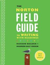 The Norton Field Guide to Writing with 2016 MLA Update : With Readings by Maureen Daly Goggin, Francine Weinberg and Richard Bullock (2016, Paperback)