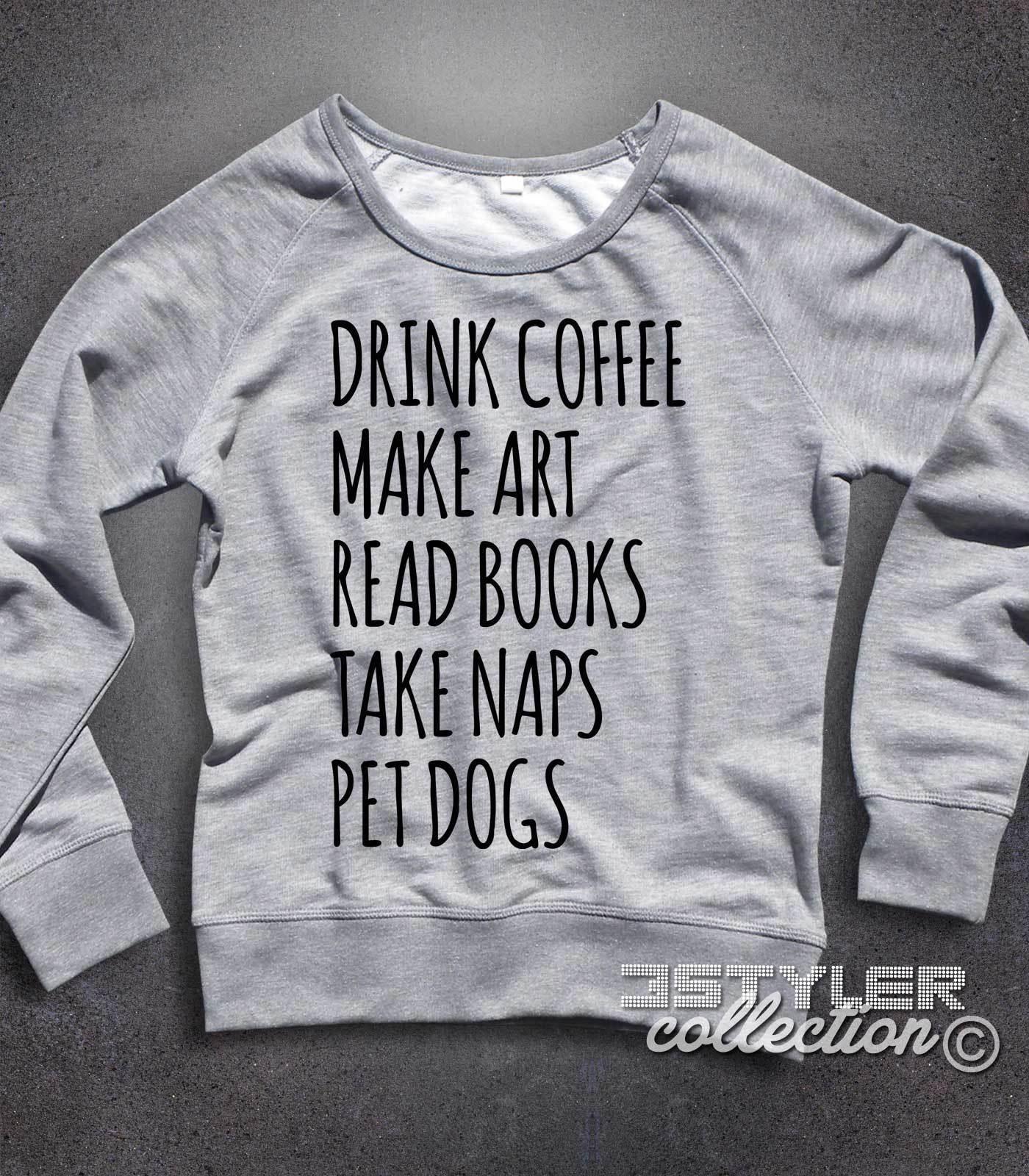 Felpa donna leggera leggera leggera Drink Coffee Make Art Read Books Take Naps Pet Dogs ec89ac