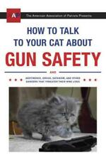 The American Association of Patriots Presents: How to Talk to Your Cat about Gun Safety by Zachary Auburn (2016, Paperback)