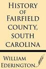 History of Fairfield County, South Carolina by William Ederington (Paperback / softback, 2013)