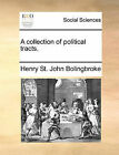 A Collection of Political Tracts. by Henry St John Bolingbroke (Paperback / softback, 2010)