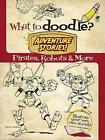 What to Doodle? Adventure Stories! Pirates, Robots and More by Chuck Whelon (Paperback, 2013)