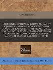 Lectiones Opticae & Geometricae in Quibus Phaenomenon Opticorum Genuinae Rationes Investigantur, AC Exponuntur Et Generalia Curvarum Linearum Symtomata Declarantur / Auctore Isaaco Barrow ... (1674) by Sir Isaac Newton (Paperback / softback, 2011)
