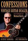 Confessions of a Vintage Guitar Dealer : The Memoirs of Norman Harris by David Yorkin and Norman Harris (2016, Hardcover)