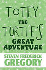 Totey the Turtle's Great Adventure by Steven Frederick Gregory (Paperback / softback, 2010)
