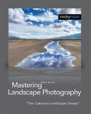 Mastering Landscape Photography : The Luminous-Landscape Essays by Alain...