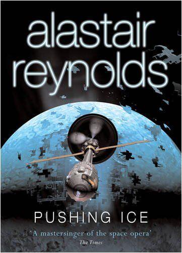 Pushing Ice (Gollancz S.F.) By Alastair Reynolds. 9780575078154
