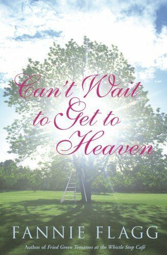 Can't Wait to Get to Heaven By Fannie Flagg. 9780701181246