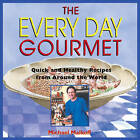 The Every Day Gourmet: Quick and Healthy Recipes from Around the World by Michael Malkoff (Paperback, 1999)