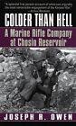 Colder Than Hell: A Marine Rifle Company at Chosin by Joseph R Owen (Paperback, 2003)