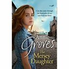 The Mersey Daughter: A heartwarming Saga full of tears and triumph by Annie Groves (Paperback, 2017)