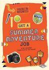 Get a Summer Adventure Job by Ryan Jacobson 9781467738392 Hardback 2014