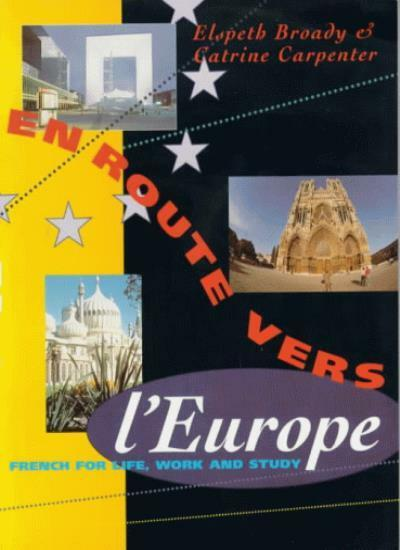 En Route Vers l'Europe: French for Life, Work and Study By Elspeth Broady,Catri