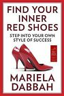 Find Your Inner Red Shoes: Step Into Your Own Style of Success by Mariela Dabbah (Paperback / softback, 2013)