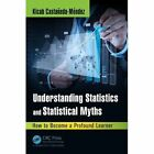 Understanding Statistics and Statistical Myths: How to Become a Profound Learner by Kicab Castaneda-Mendez (Hardback, 2015)