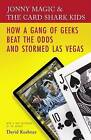 Jonny Magic and the Card Shark Kids: How a Gang of Geeks Beat the Odds and Stormed Las Vegas by David Kushner (Paperback / softback)