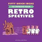 Fifty Quick Ideas to Improve Your Retrospectives by Tom Roden 9780993088124