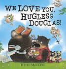 We Love You, Hugless Douglas! by David Melling (Paperback, 2013)