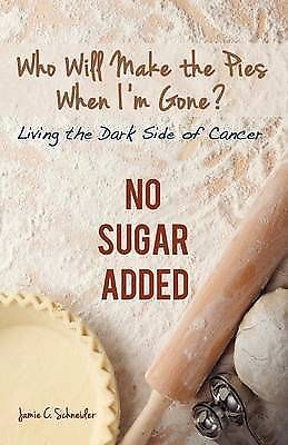 1 of 1 - Who Will Make the Pies When I'm Gone?: Living the Dark Side of Cancer (No Sugar
