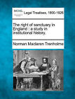 The Right of Sanctuary in England: A Study in Institutional History. by Norman MacLaren Trenholme (Paperback / softback, 2010)