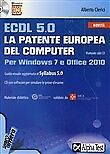 ECDL 5.0. La patente europea del computer. Per Windows 7 e Office 2010. Con CD-R