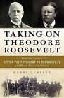 Taking on Theodore Roosevelt: How One Senator Defied the President on Brownsville and Shook American Politics by Harry Lembeck (Hardback, 2015)