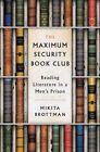 The Maximum Security Book Club: Reading Literature in a Men's Prison by Dr Mikita Brottman (Hardback, 2016)
