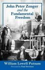 John Peter Zenger and the Fundamental Freedom by William Lowell Putnam (Paperback, 2014)