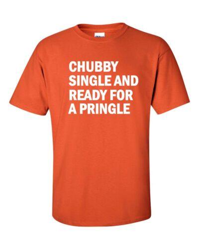 Chubby Single Ready For Pringle Funny Slogan Men/'s Tee Shirt
