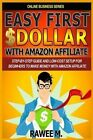 Easy First $Dollar with Amazon Affiliate: Step-By-Step Guide and Low-Cost Setup for Beginners to Make Money with Amazon Affiliate. (Online Business Series) by Rawee M (Paperback / softback, 2013)