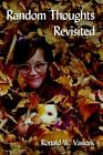 Random Thoughts Revisited by Ronald W Vasicek 9781425929015 Paperback 2006