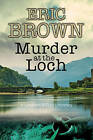 Murder at the Loch: A Traditional Murder Mystery Set in 1950s Scotland by Eric Brown (Hardback, 2016)
