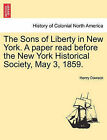 The Sons of Liberty in New York. a Paper Read Before the New York Historical Society, May 3, 1859. by Henry Dawson (Paperback / softback, 2011)