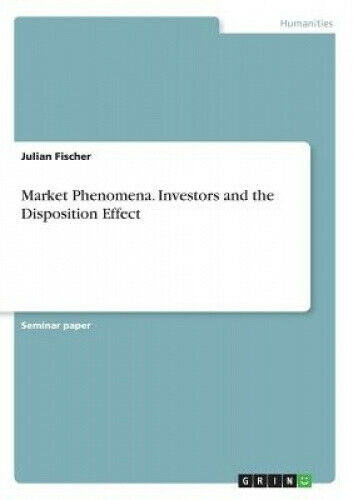 Market Phenomena. Investors and the Disposition Effect by Fischer, Julian.
