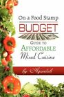 on a Food Stamp Budget Guide to Affordable Mixed Cuisine 9781424191147