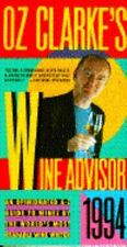 OZ CLARKE'S WINE ADVISOR 1994 Clarke, Oz Paperback