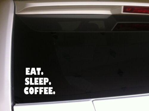 "Eat Sleep Coffee vinyl window sticker car decal 6/"" *B22* coffee drinker espresso"