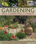 Gardening in a Changing Climate: Inspiration and Practical Ideas for Creating Sustainable, Waterwise and Dry Gardens, with Projects, Planting Plans and More Than 400 Photographs by Ambra Edwards (Hardback, 2010)