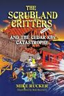 The Scrubland Critters and the Cedar Key Catastrophe by Mike Rucker (Paperback / softback, 2015)
