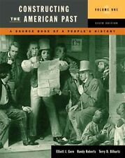 Constructing the American Past, Vol. 1: A Source Book of a People's History, 6th