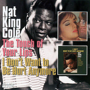 The Touch Of Your Lipsi Dont Want To Be Hurt Anymore By Nat King